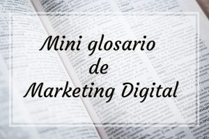 Mini glosario de Marketing Digital
